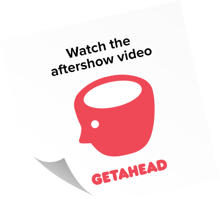 Watch the Getahead aftershow video